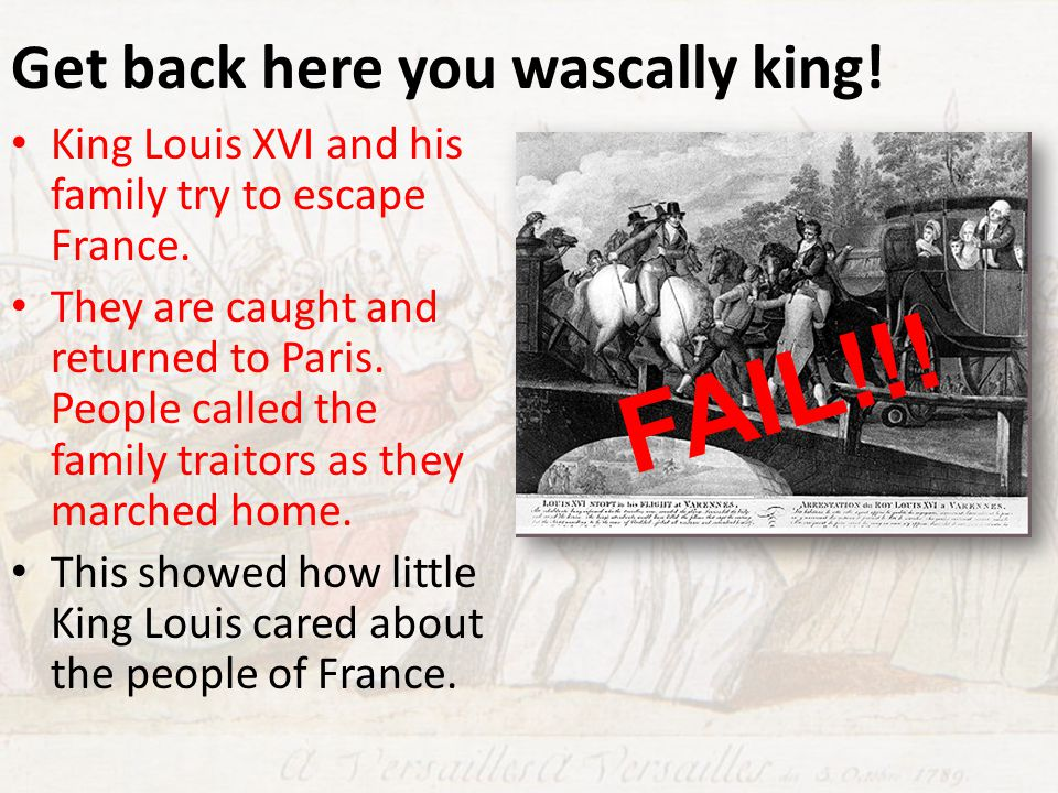 Get back here you wascally king.King Louis XVI and his family try to escape France.