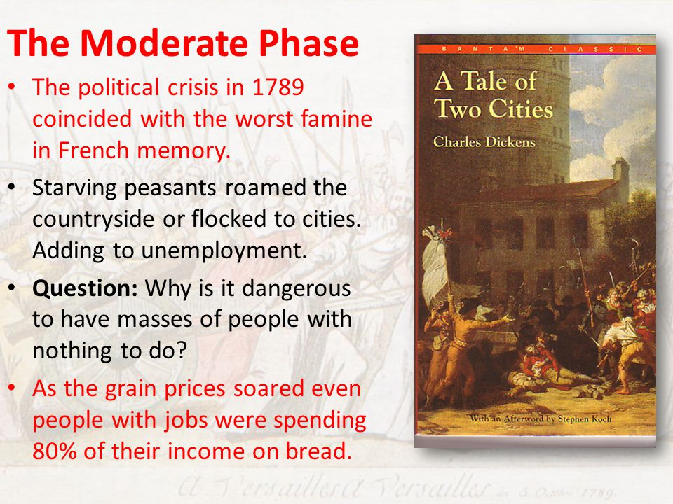 The Moderate Phase The political crisis in 1789 coincided with the worst famine in French memory. Starving peasants roamed the countryside or flocked