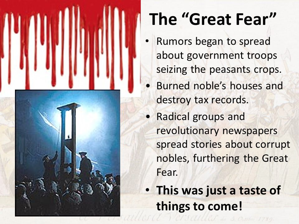 """The """"Great Fear"""" Rumors began to spread about government troops seizing the peasants crops. Burned noble's houses and destroy tax records. Radical gro"""