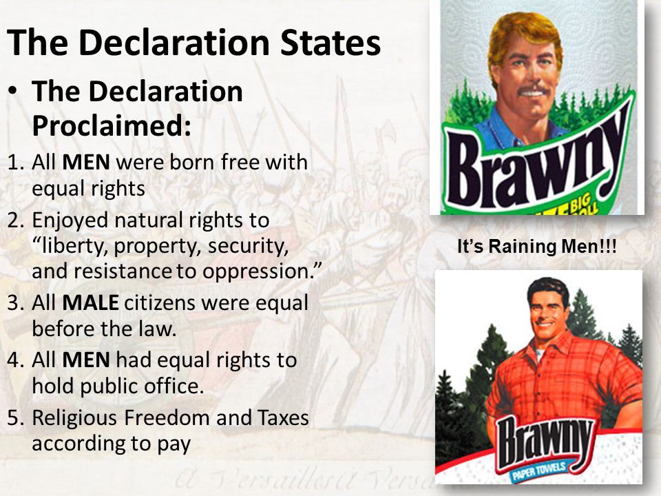 """The Declaration States The Declaration Proclaimed: 1.All MEN were born free with equal rights 2.Enjoyed natural rights to """"liberty, property, security"""