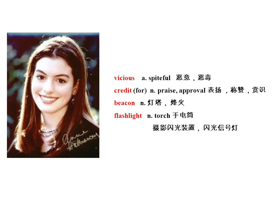 vicious a. spiteful 恶意,恶毒 credit (for) n. praise, approval 表扬 ,称赞,赏识 beacon n.