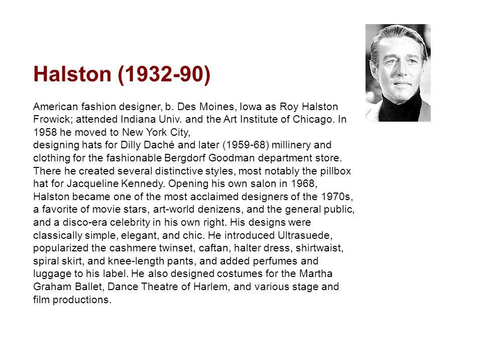Halston (1932-90) American fashion designer, b.