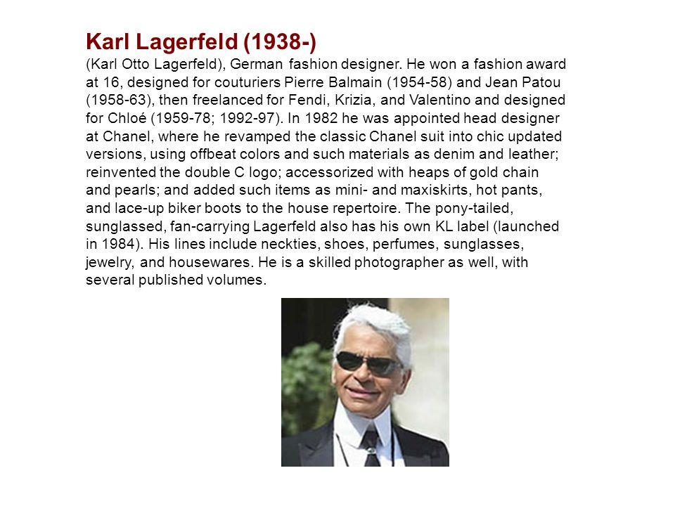Karl Lagerfeld (1938-) (Karl Otto Lagerfeld), German fashion designer.