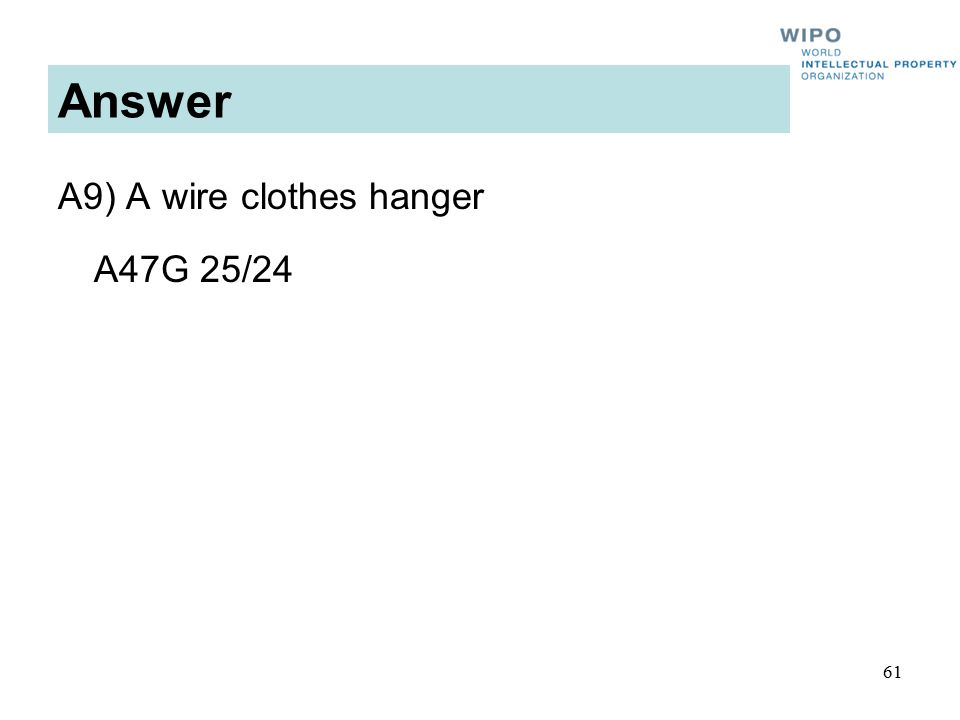 61 Answer A9) A wire clothes hanger A47G 25/24