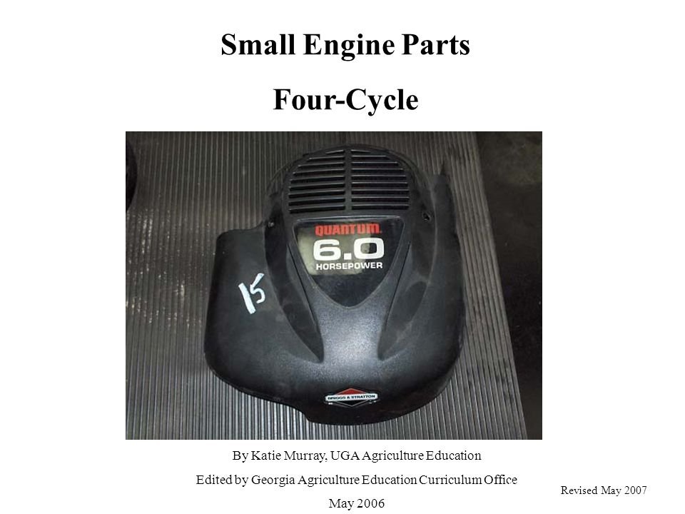 1. Crankcase By Katie Murray, UGA Agriculture Education Edited by Georgia Agriculture Education Curriculum Office May 2006 Small Engine Parts Four-Cyc