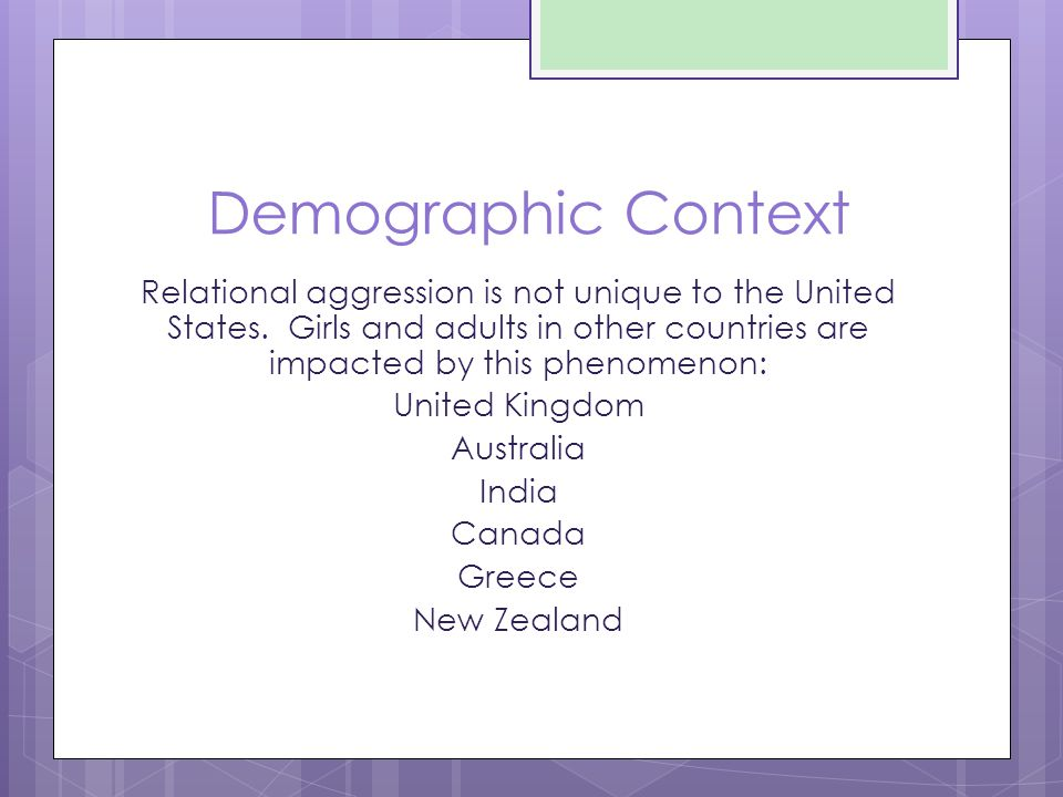 Demographic Context Relational aggression is not unique to the United States.