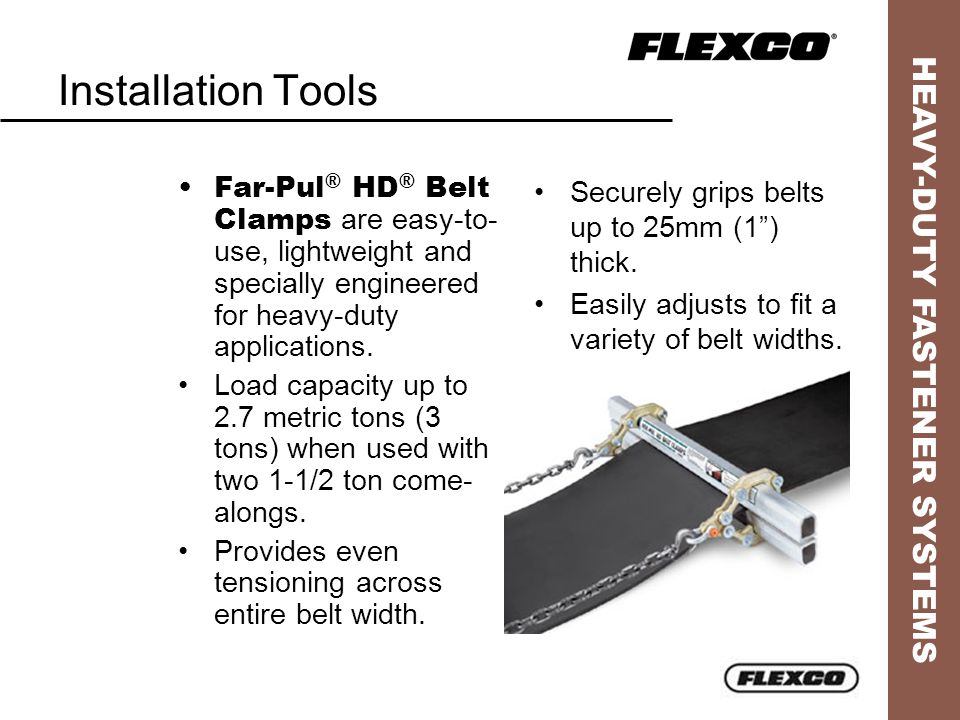 HEAVY-DUTY FASTENER SYSTEMS Installation Tools Far-Pul ® HD ® Belt Clamps are easy-to- use, lightweight and specially engineered for heavy-duty applications.