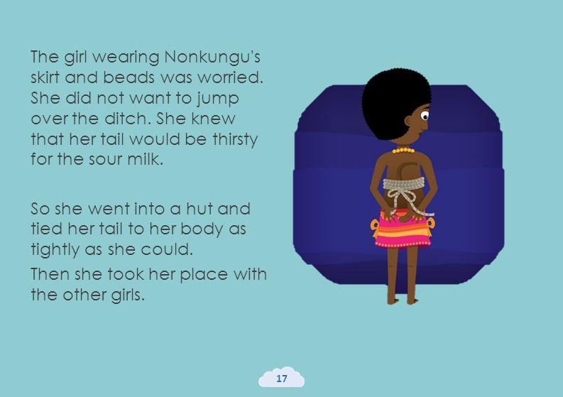 The girl wearing Nonkungu's skirt and beads was worried. She did not want to jump over the ditch. She knew that her tail would be thirsty for the sour