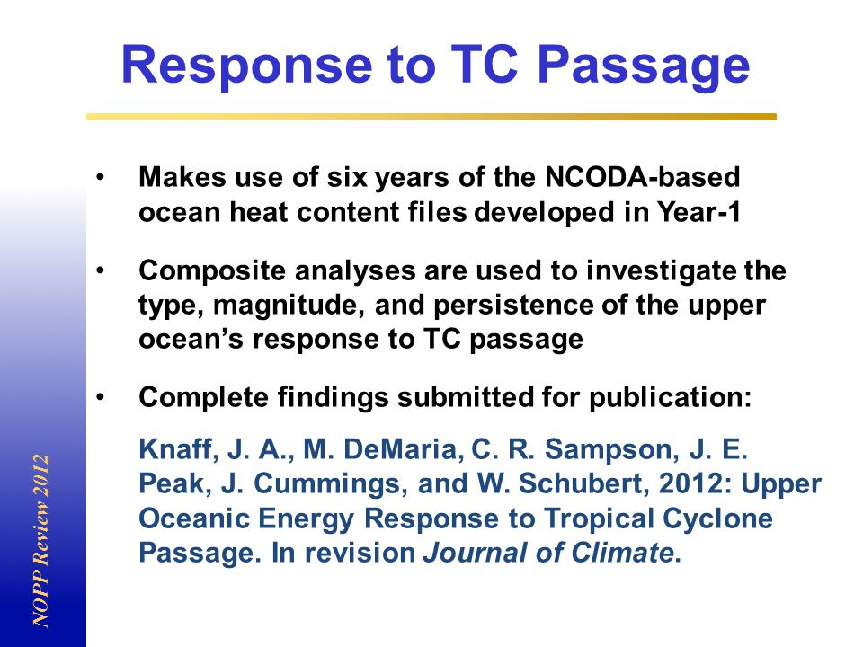 Makes use of six years of the NCODA-based ocean heat content files developed in Year-1 Composite analyses are used to investigate the type, magnitude, and persistence of the upper ocean's response to TC passage Complete findings submitted for publication: Knaff, J.