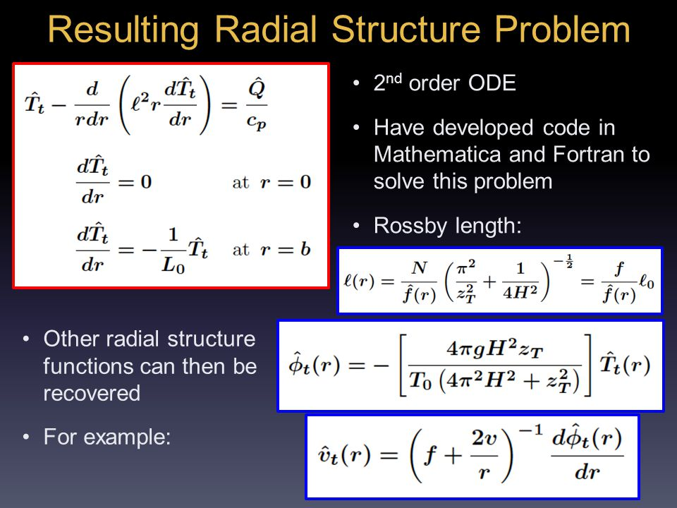 Resulting Radial Structure Problem 2 nd order ODE Have developed code in Mathematica and Fortran to solve this problem Rossby length: Other radial structure functions can then be recovered For example:
