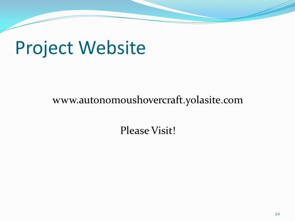 Project Website www.autonomoushovercraft.yolasite.com Please Visit! 20