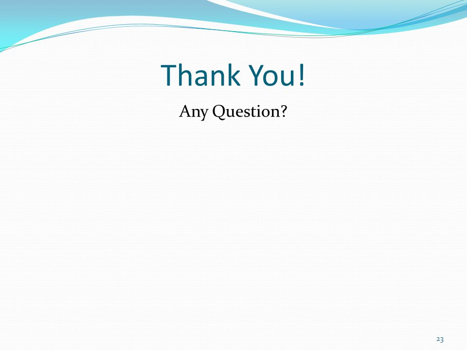 Thank You! Any Question 23