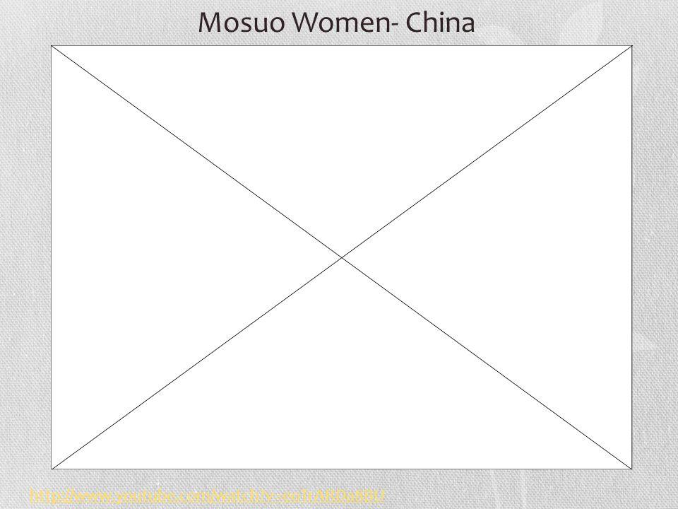 http://www.youtube.com/watch?v=eoTrARDa8BU Mosuo Women- China