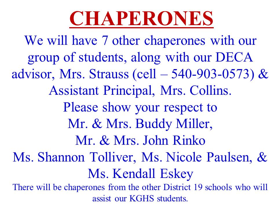 We will have 7 other chaperones with our group of students, along with our DECA advisor, Mrs.