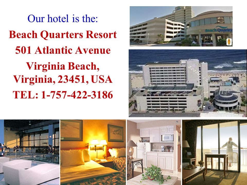 Our hotel is the: Beach Quarters Resort 501 Atlantic Avenue Virginia Beach, Virginia, 23451, USA TEL: 1-757-422-3186