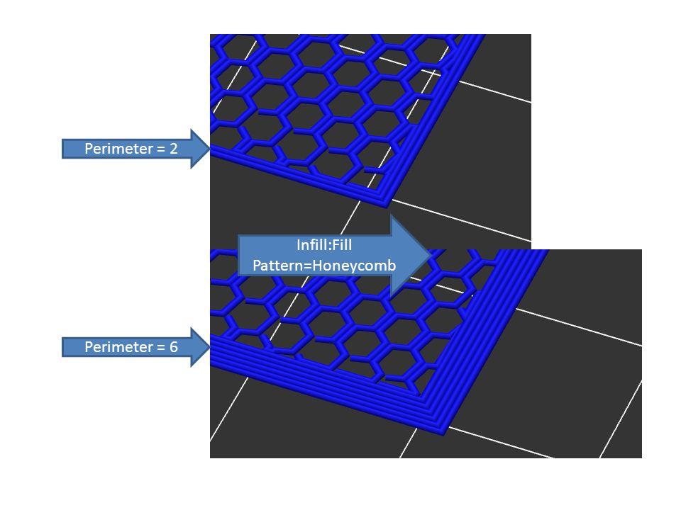 Perimeter = 2 Perimeter = 6 Infill:Fill Pattern=Honeycomb