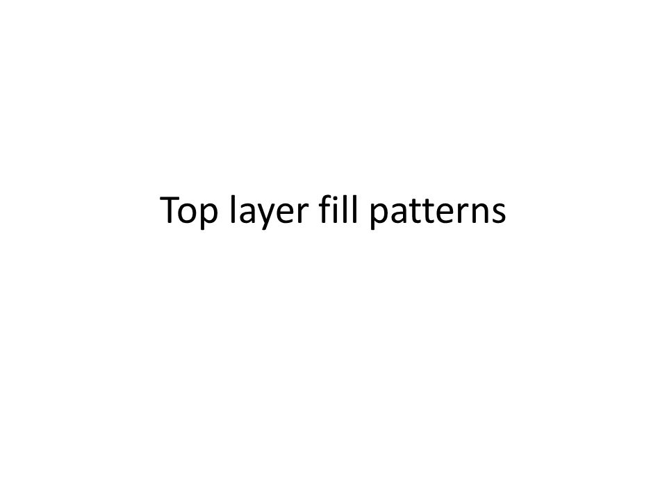 Top layer fill patterns
