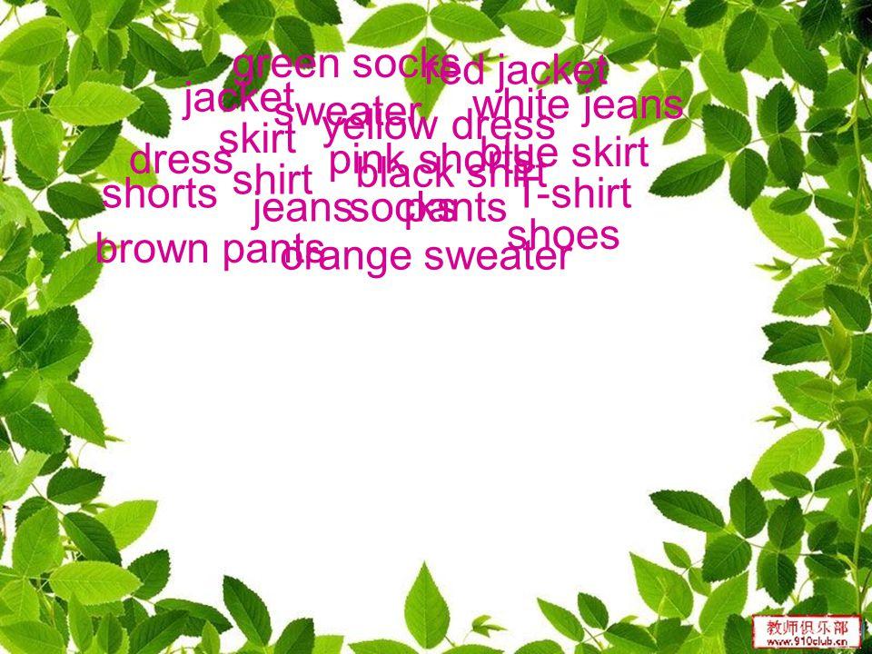 jacket shirt skirt dress sweater T-shirt jeanspantssocks shoes shorts brown pants pink shorts orange sweater black shirt blue skirt yellow dress green socks white jeans red jacket