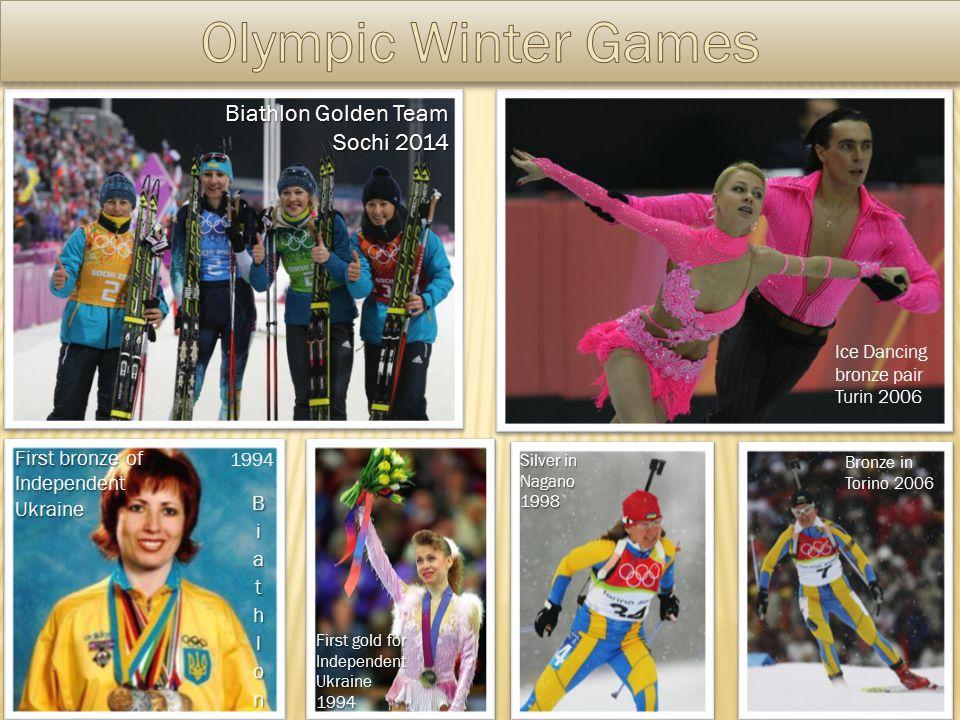 Biathlon Golden Team Sochi 2014 Ice Dancing bronze pair Turin 2006 First bronze of Independent Ukraine First gold for Independent Ukraine 1994 Silver in Nagano 1998 Bronze in Torino 2006 1994