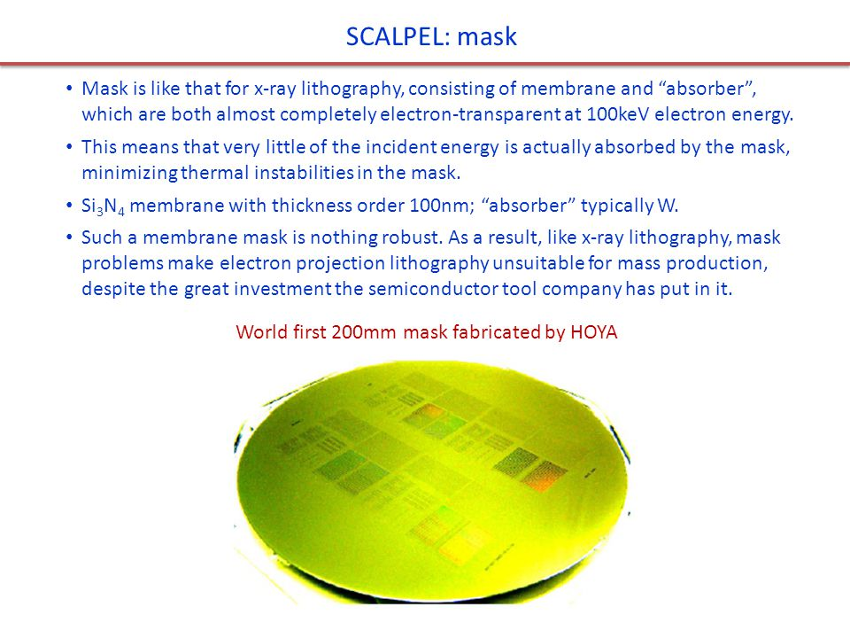 SCALPEL: mask Mask is like that for x-ray lithography, consisting of membrane and absorber , which are both almost completely electron-transparent at 100keV electron energy.