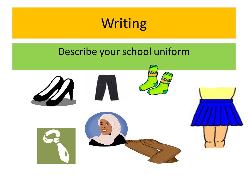Writing Describe your school uniform