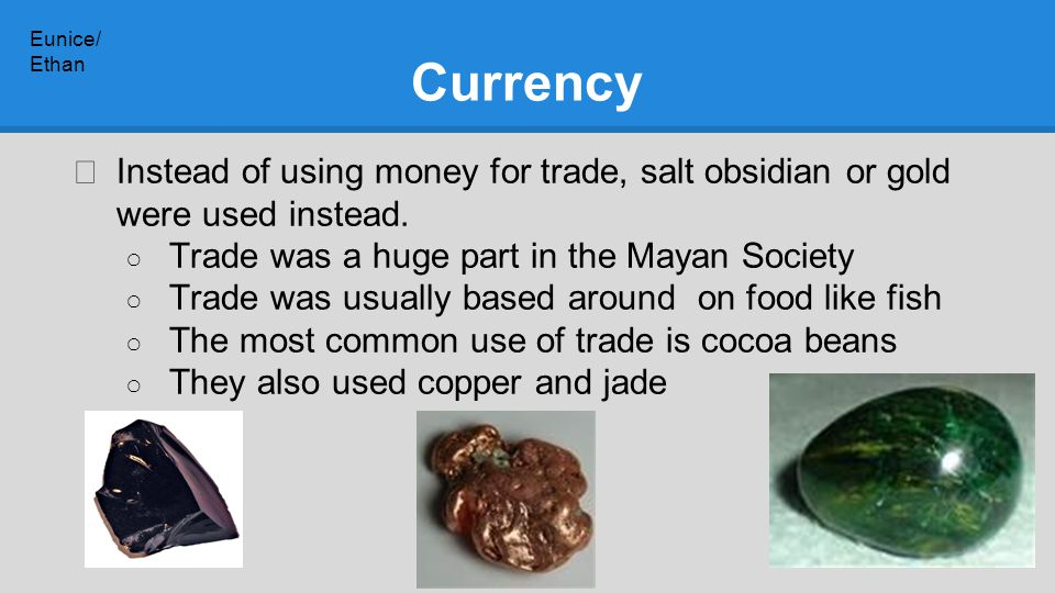 Currency ★ Instead of using money for trade, salt obsidian or gold were used instead.