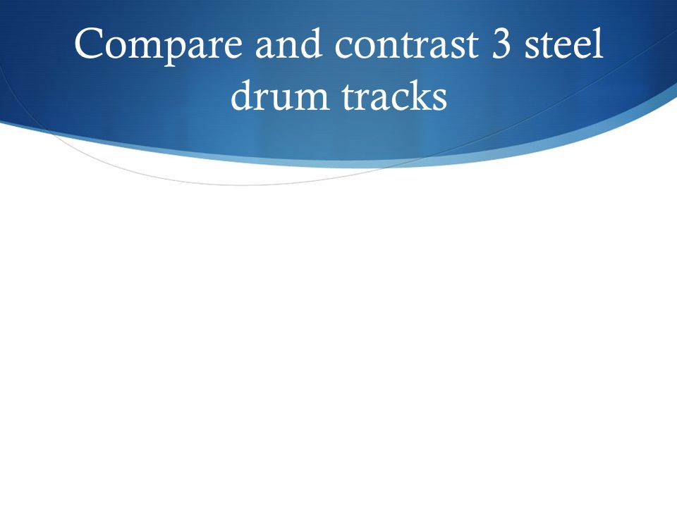 Compare and contrast 3 steel drum tracks