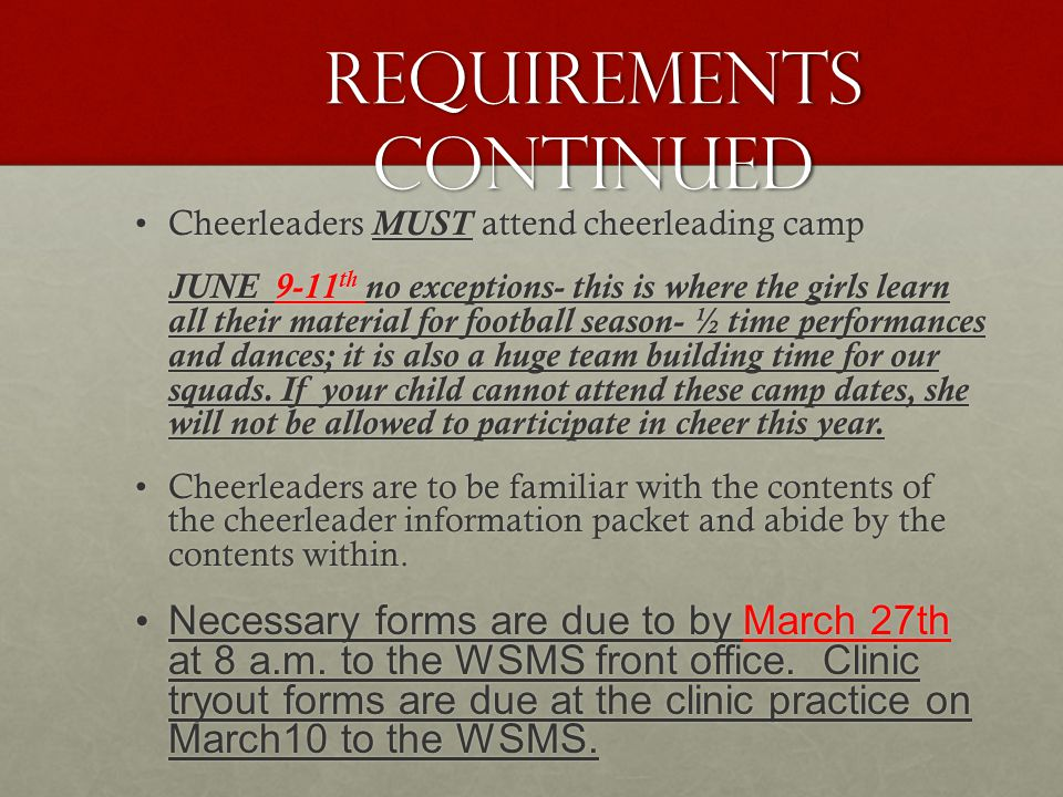 Requirements continued Cheerleaders MUST attend cheerleading campCheerleaders MUST attend cheerleading camp JUNE 9-11 th no exceptions- this is where