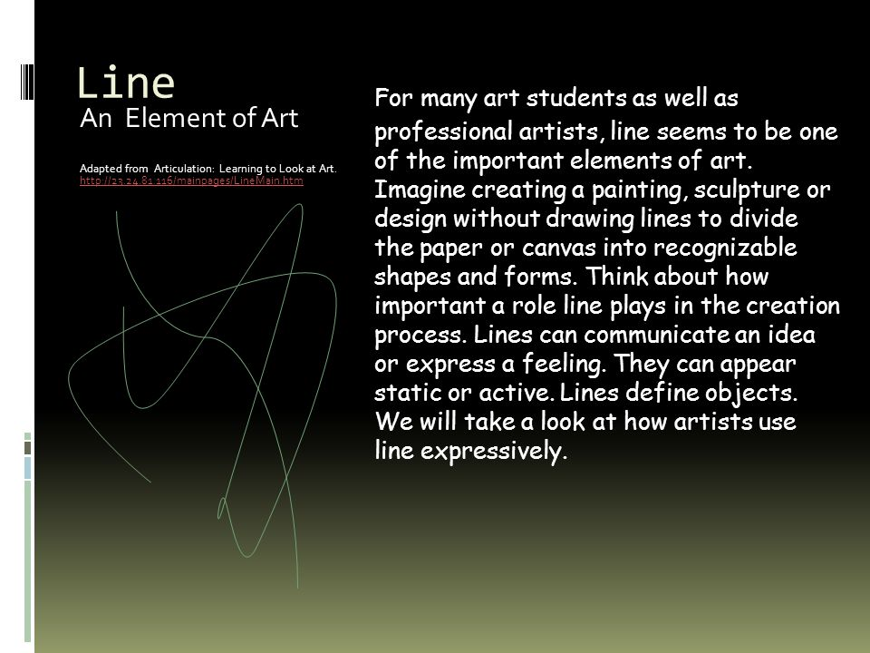 Line An Element of Art Adapted from Articulation: Learning to Look at Art. http://23.24.81.116/mainpages/LineMain.htm http://23.24.81.116/mainpages/Li