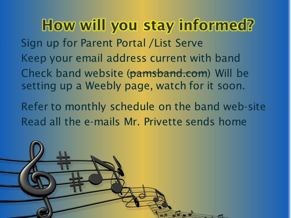 Sign up for Parent Portal /List Serve Keep your email address current with band Check band website (pamsband.com) Will be setting up a Weebly page, wa