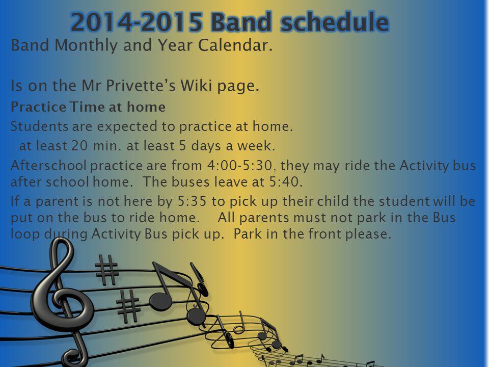 Band Monthly and Year Calendar. Is on the Mr Privette's Wiki page. Practice Time at home Students are expected to practice at home. at least 20 min. a