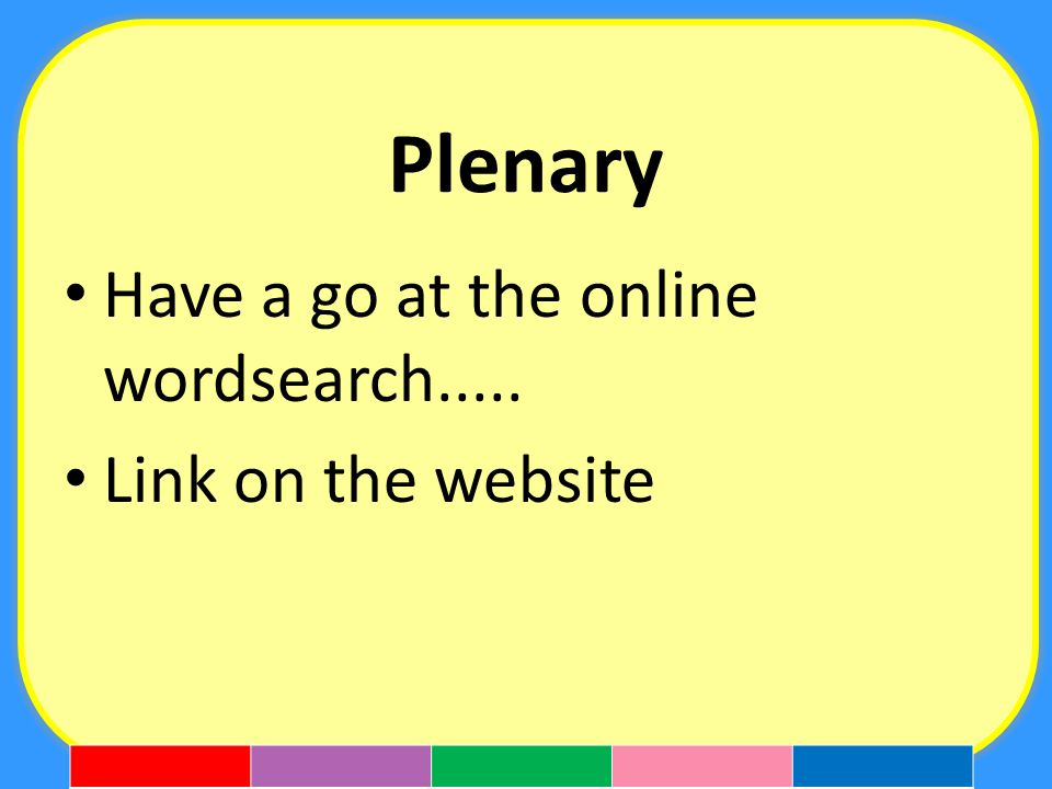 Plenary Have a go at the online wordsearch..... Link on the website