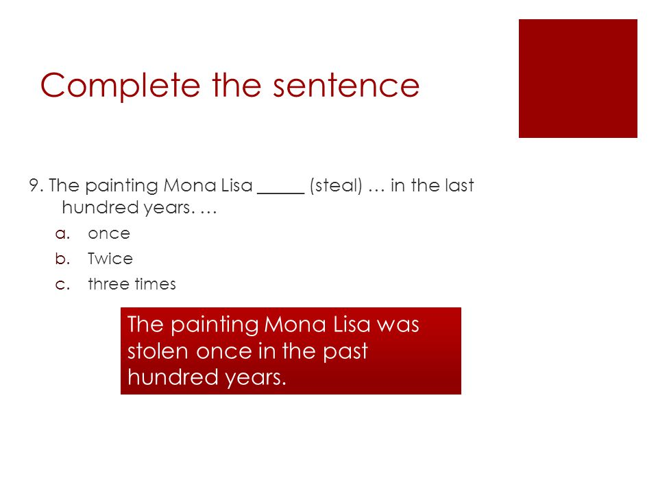 Complete the sentence 9. The painting Mona Lisa _____ (steal) … in the last hundred years.