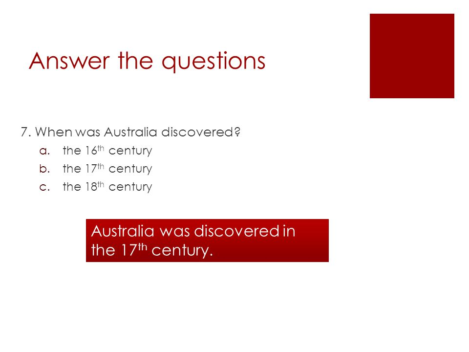 Answer the questions 7. When was Australia discovered.