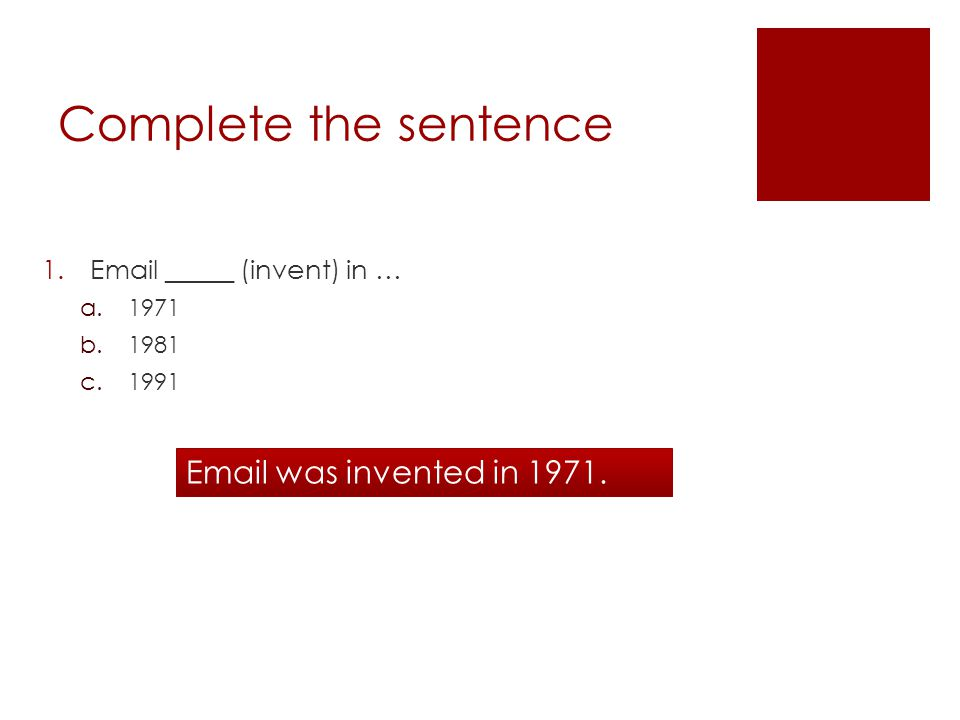 Complete the sentence 1.Email _____ (invent) in … a.1971 b.1981 c.1991 Email was invented in 1971.
