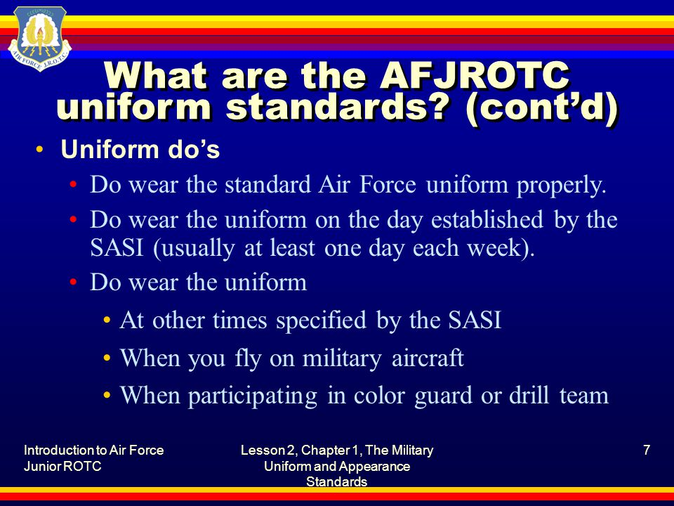 Introduction to Air Force Junior ROTC Lesson 2, Chapter 1, The Military Uniform and Appearance Standards 28 What are the insignia of grade.