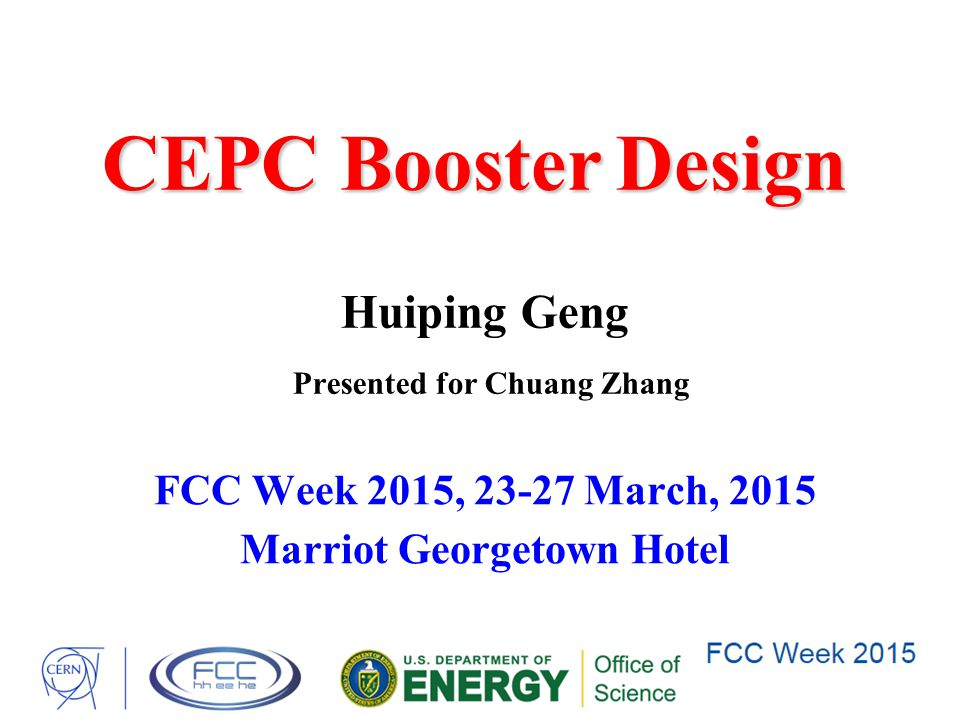 CEPC BoosterDesign CEPC Booster Design FCC Week 2015, 23-27 March, 2015 Marriot Georgetown Hotel Huiping Geng Presented for Chuang Zhang