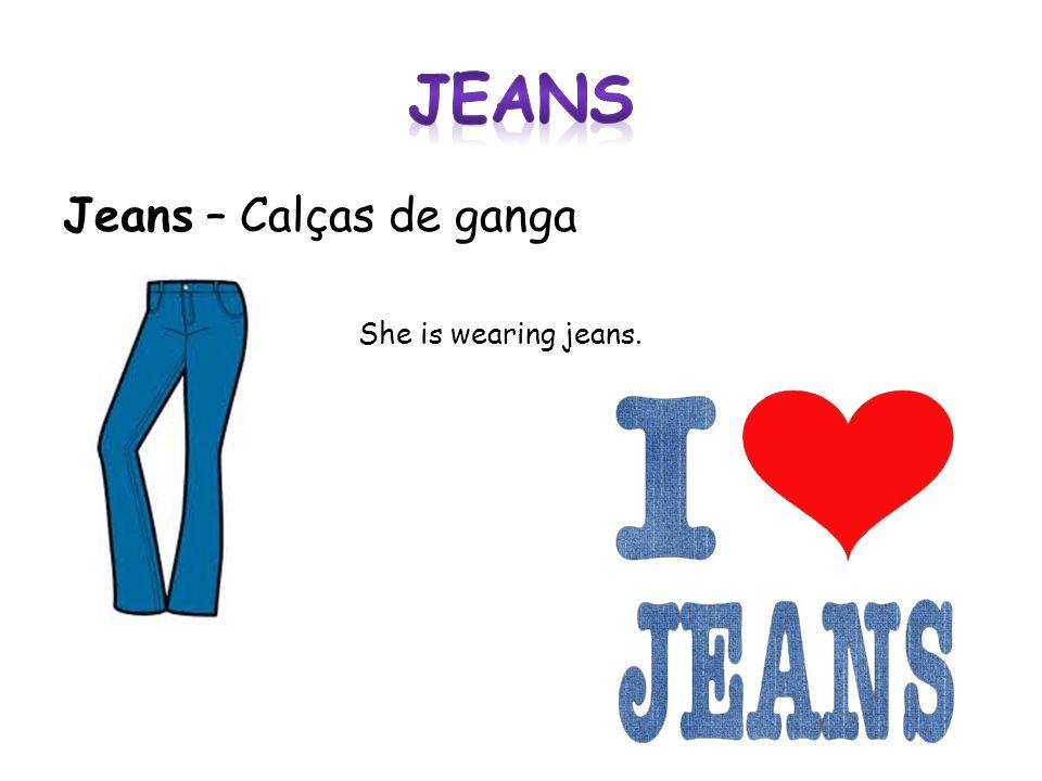 Jeans – Calças de ganga She is wearing jeans.