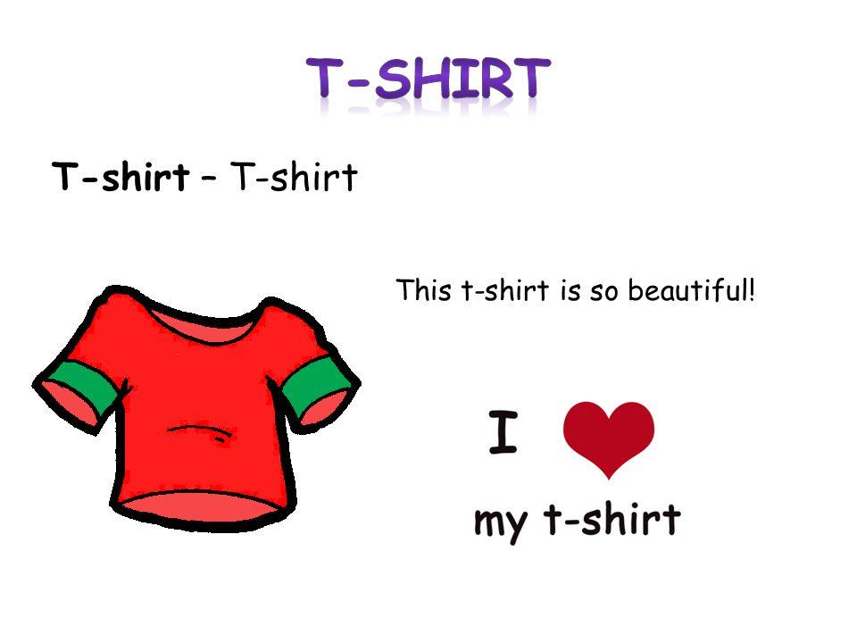 T-shirt – T-shirt This t-shirt is so beautiful!