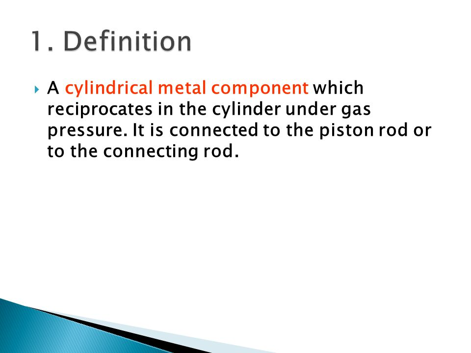  A cylindrical metal component which reciprocates in the cylinder under gas pressure.
