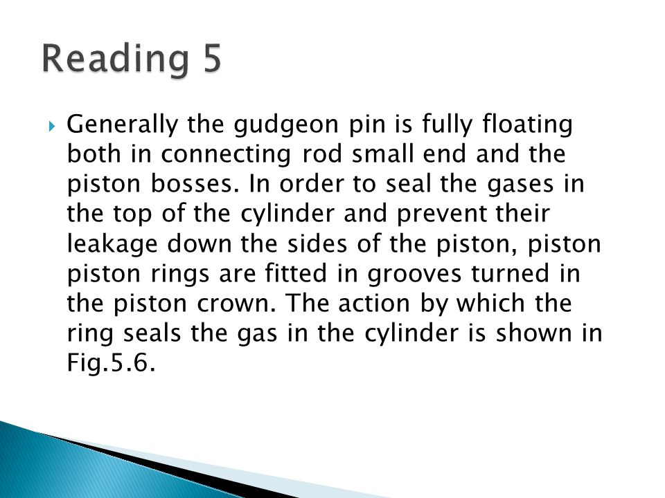  Generally the gudgeon pin is fully floating both in connecting rod small end and the piston bosses.