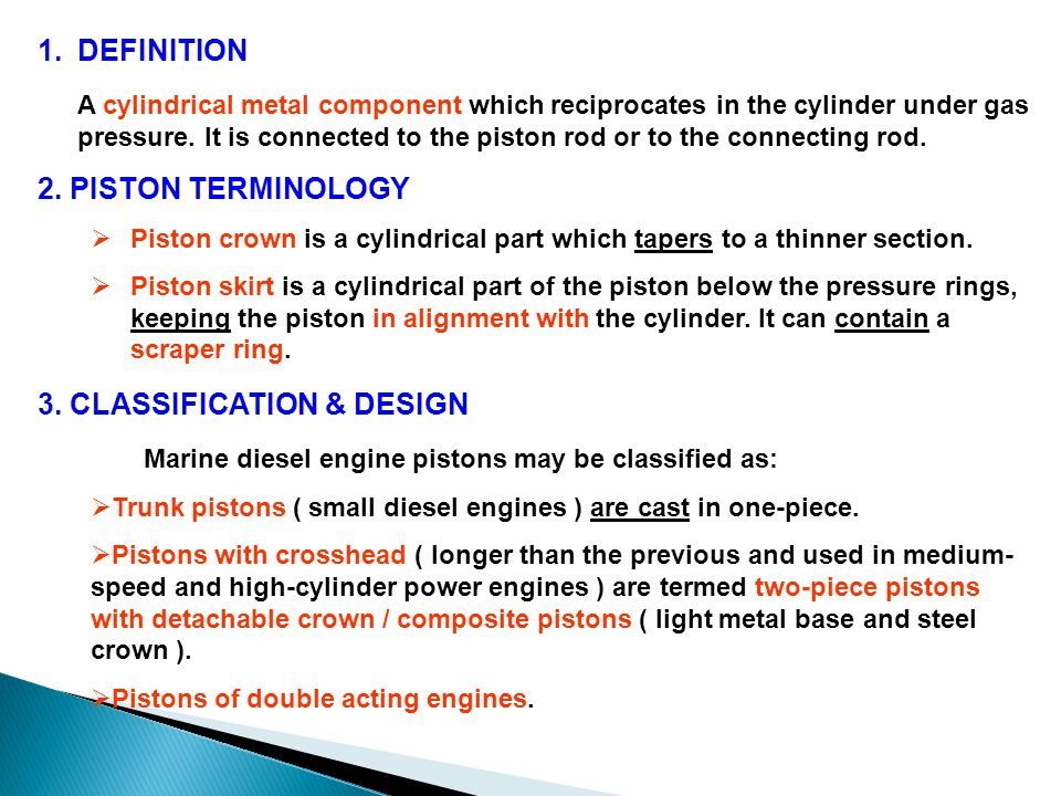 1.DEFINITION A cylindrical metal component which reciprocates in the cylinder under gas pressure.