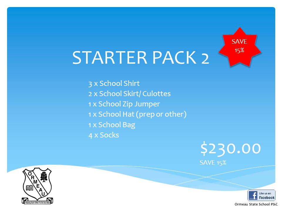 STARTER PACK 2 3 x School Shirt 2 x School Skirt/ Culottes 1 x School Zip Jumper 1 x School Hat (prep or other) 1 x School Bag 4 x Socks $230.00 SAVE 15% Ormeau State School P&C