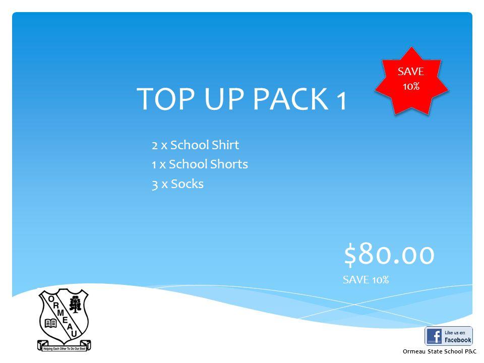 TOP UP PACK 1 2 x School Shirt 1 x School Shorts 3 x Socks $80.00 SAVE 10% Ormeau State School P&C
