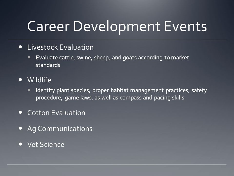 Career Development Events Livestock Evaluation Evaluate cattle, swine, sheep, and goats according to market standards Wildlife Identify plant species,