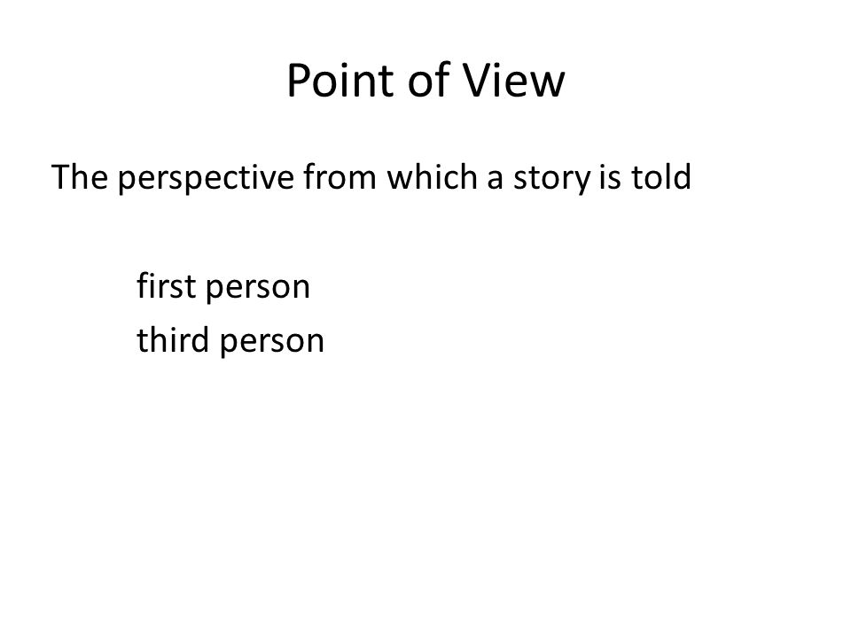 First person POV Narrator—main or minor character Refers to self as I or me Presents own thought & feelings No access to thoughts & feelings of other characters IMPACT Reader's understanding is limited to what the narrator reveals May not trust narrator's interpretation Story seems real