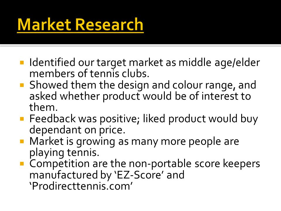  Identified USP as a 'portable, durable and high quality score keepers for use during a tennis match/game situation.'  We acknowledged that the USP would need to be promoted and we decided that we would tap into major sports retailers.