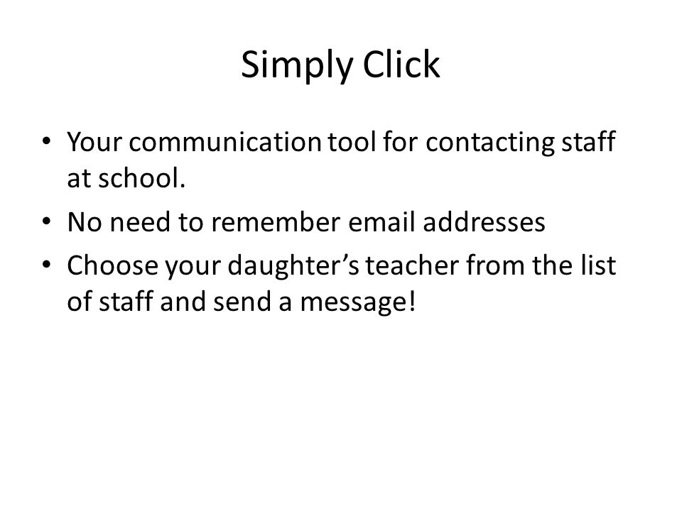 Simply Click Your communication tool for contacting staff at school.