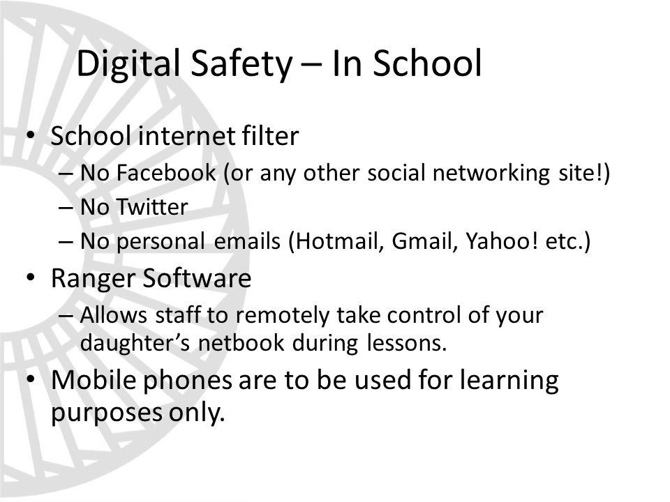 Digital Safety – In School School internet filter – No Facebook (or any other social networking site!) – No Twitter – No personal emails (Hotmail, Gmail, Yahoo.