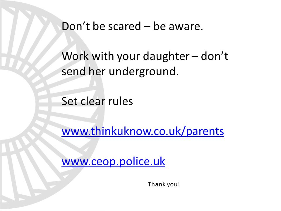 Don't be scared – be aware. Work with your daughter – don't send her underground.